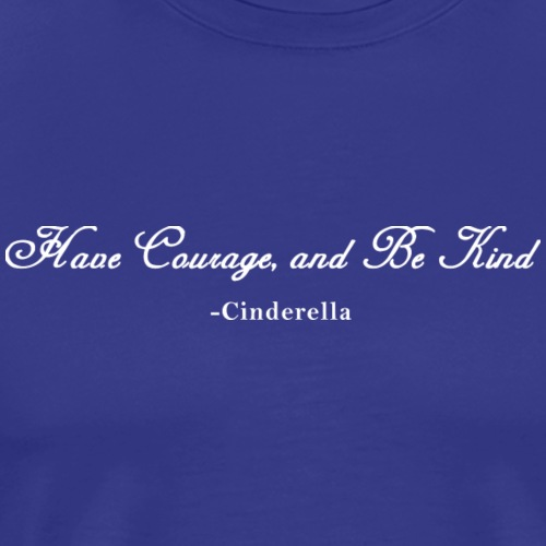 Have Courage and Be Kind - Men's Premium T-Shirt