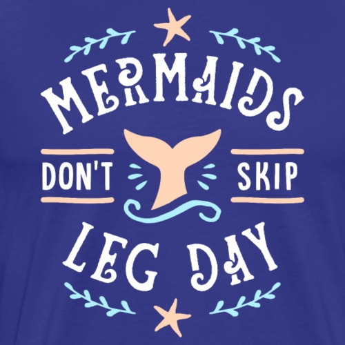 Mermaids Don't Skip Leg Day - Men's Premium T-Shirt