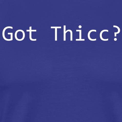 Got Thicc - Men's Premium T-Shirt