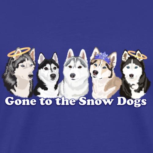 Gone to the Snow Dogs - Siberian Husky Pack - Men's Premium T-Shirt