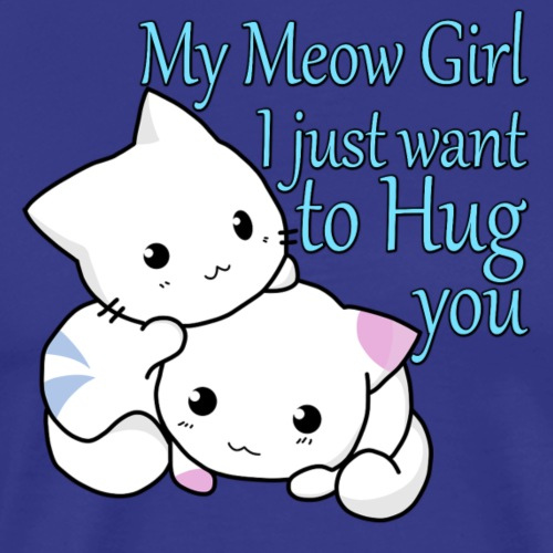 My Meow Girl, I Just Want to Hug You T-shirt - Men's Premium T-Shirt