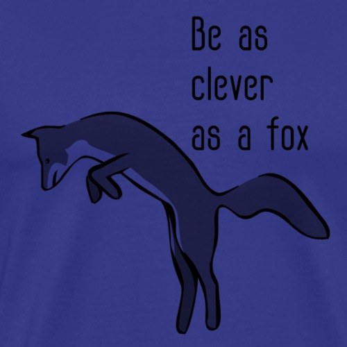 Be as clever as a fox - Men's Premium T-Shirt