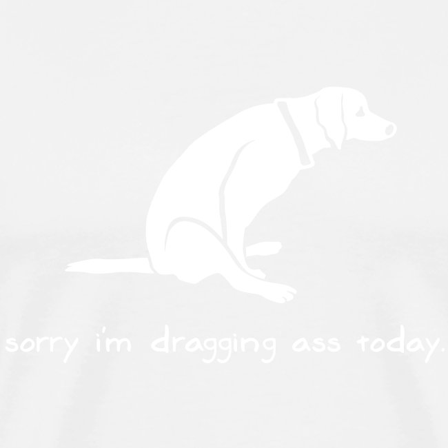 Dragging Ass