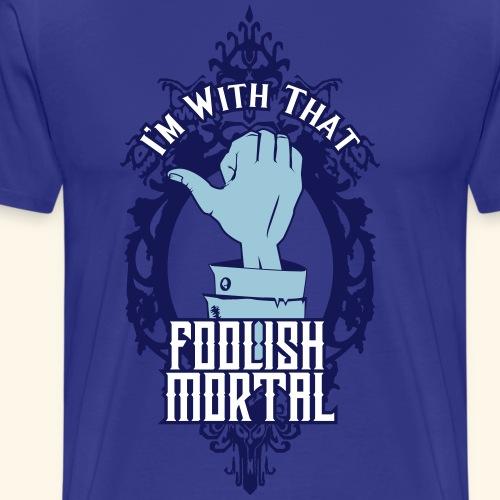 I'm With That Foolish Mortal - Men's Premium T-Shirt