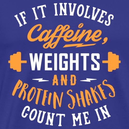 Caffeine, Weights And Protein Shakes - Men's Premium T-Shirt