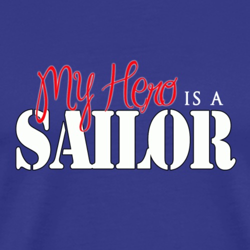 Navy Family Shirts- Hero is a Sailor - Men's Premium T-Shirt