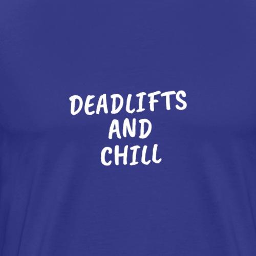 Deadlifts and chill - Men's Premium T-Shirt