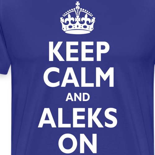 Keep Calm & ALEKS - Men's Premium T-Shirt