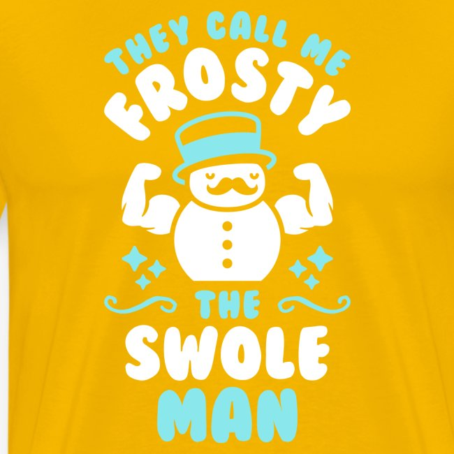 They Call Me Frosty The Swole Man