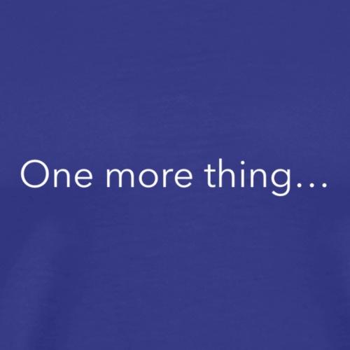 One More Thing Tee - Men's Premium T-Shirt