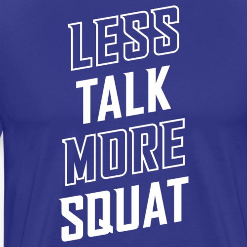 Less Talk More Squat - Men's Premium T-Shirt