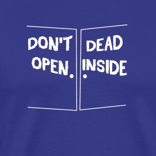 Dont open Dead Inside - Men's Premium T-Shirt