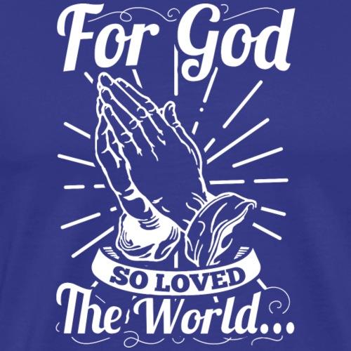 For God So Loved The World... (White Letters) - Men's Premium T-Shirt