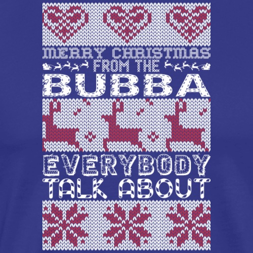 Merry Christmas From Bubba Everybody Talks About - Men's Premium T-Shirt