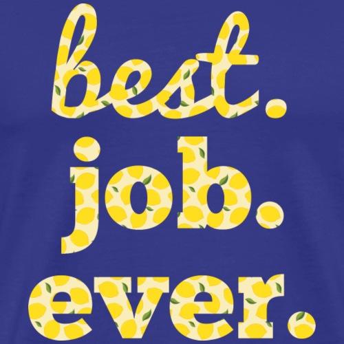 best job ever - Men's Premium T-Shirt