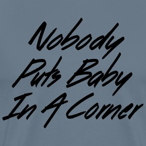 NOBODY PUTS BABY IN A CORNER - Men's Premium T-Shirt