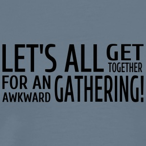 Let's All Get Together For An Awkward Gathering - Men's Premium T-Shirt