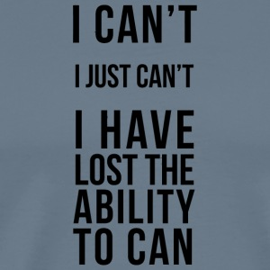 Ability - I Can't, I Just Can't - Men's Premium T-Shirt