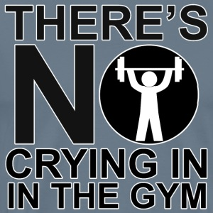 There's No Crying In The Gym - Men's Premium T-Shirt