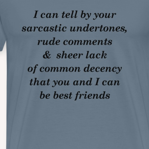 I can tell by your sarcastic undertones - Men's Premium T-Shirt
