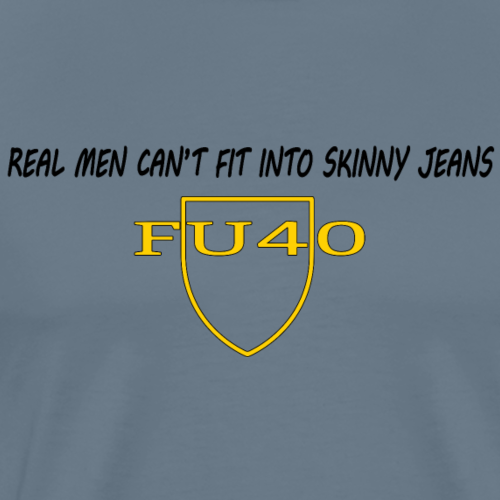 Real Men Can't Fit Into Skinny Jeans - Men's Premium T-Shirt