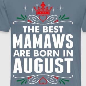 The Best Mamaws Are Born In August - Men's Premium T-Shirt