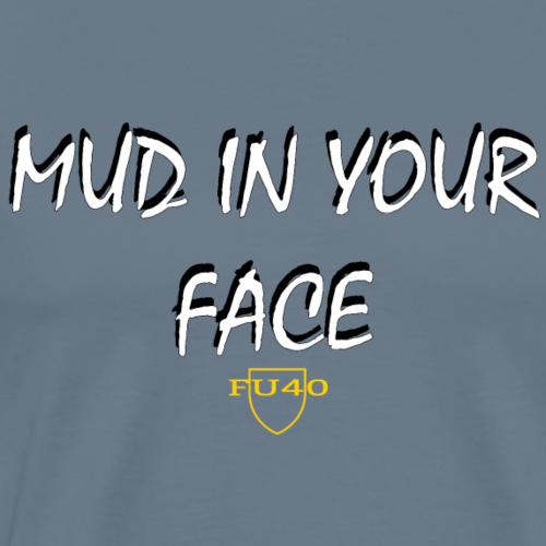 MUD IN YOUR FACE - Men's Premium T-Shirt