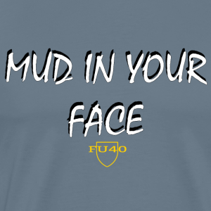 MUD IN YOUR FACE - Men's Premium T-Shirt
