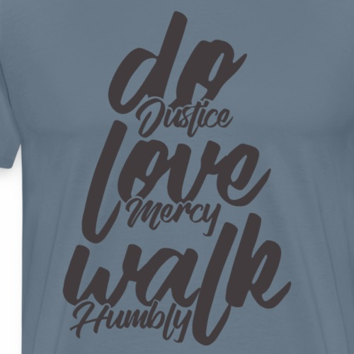 Do Justice. Love Mercy. Walk Humbly - Men's Premium T-Shirt
