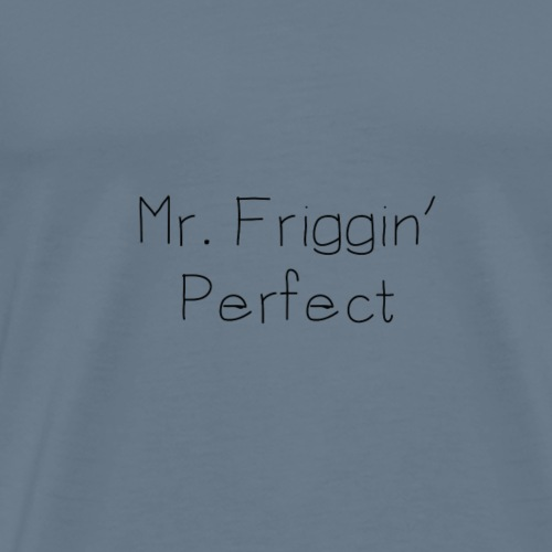 Mr. Friggin Perfect - Men's Premium T-Shirt