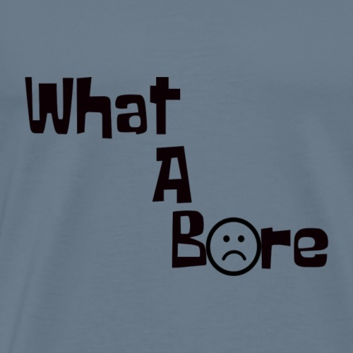What A Bore! - Men's Premium T-Shirt
