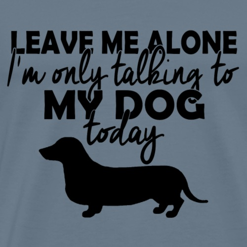 I'm Only Talking To My Dog Today - Men's Premium T-Shirt