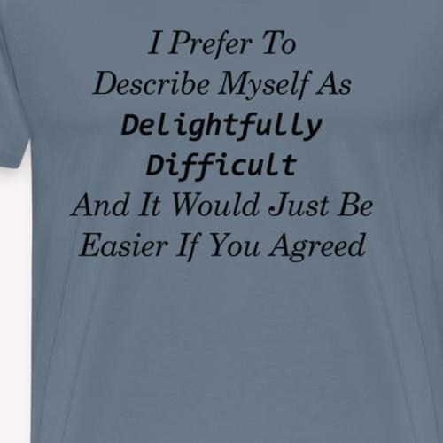 Describing myself as delightfully difficult - Men's Premium T-Shirt