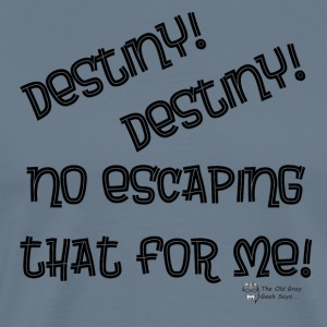 Destiny! Destiny! No escaping that for me! - Men's Premium T-Shirt