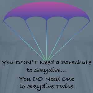 You Don't Need a Parachute to Skydive - Men's Premium T-Shirt