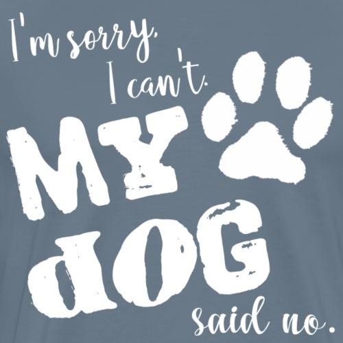 Sorry, I Can't. My Dog Said No. - Men's Premium T-Shirt