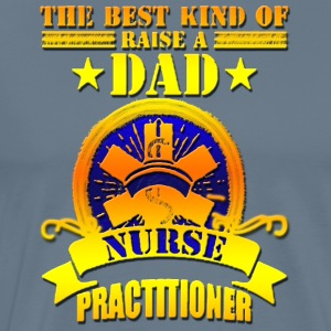 Raise Dad Nurse - Men's Premium T-Shirt