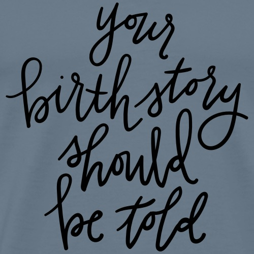 your birth story should be told - Men's Premium T-Shirt