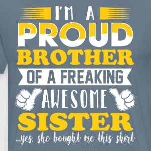 I'm a proud brother of a freaking awesome sister - Men's Premium T-Shirt
