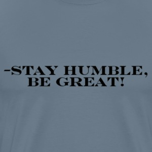 -Stay Humble, Be Great! - Men's Premium T-Shirt