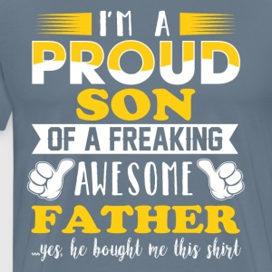 I'm a proud son of a freaking awesome father - Men's Premium T-Shirt