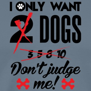 I Only Want Dogs, Don't Judge Me Tee - Men's Premium T-Shirt