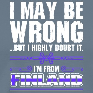 I May Be Wrong Im From Finland - Men's Premium T-Shirt