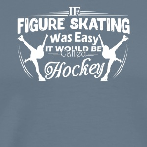 Figure Skating Not Easy Shirt - Men's Premium T-Shirt