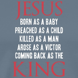 Jesus Born As A Baby Coming Back As A King Shirt - Men's Premium T-Shirt