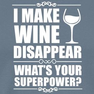 I Make Wine Disappear What's Your Superpower Shirt - Men's Premium T-Shirt