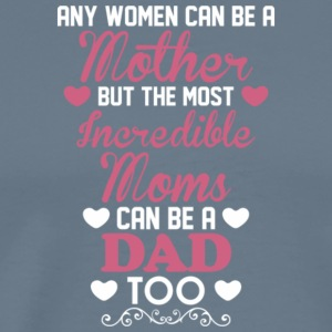 The Most Incredible Moms Can Be A Dad T Shirt - Men's Premium T-Shirt