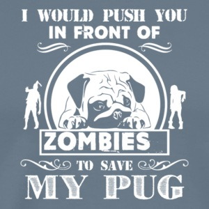 Push You In Front Of Zombies To Save My Pug Shirt - Men's Premium T-Shirt