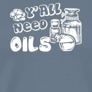 Essential Oils T Shirt Y'all need Oils Shirt - Men's Premium T-Shirt