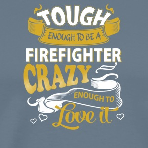 Touch enough to be a Firefighter - Men's Premium T-Shirt